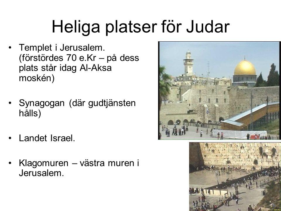 Heliga platser för Judar Templet i Jerusalem. (förstördes 70 e.Kr – på dess plats står idag Al-Aksa moskén) Synagogan (där gudtjänsten hålls) Landet I