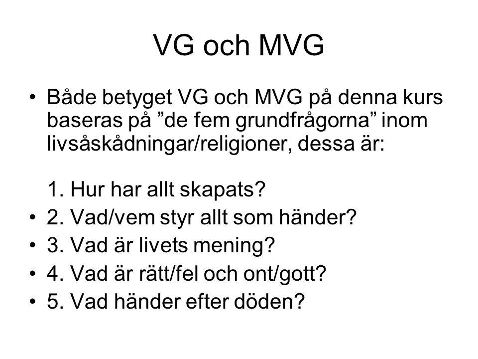 VG och MVG Både betyget VG och MVG på denna kurs baseras på de fem grundfrågorna inom livsåskådningar/religioner, dessa är: 1.