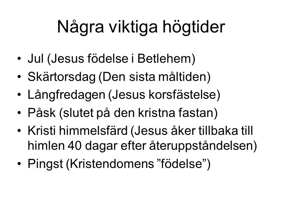 Några viktiga högtider Jul (Jesus födelse i Betlehem) Skärtorsdag (Den sista måltiden) Långfredagen (Jesus korsfästelse) Påsk (slutet på den kristna f