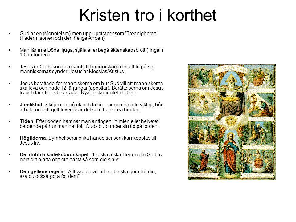 """Kristen tro i korthet Gud är en (Monoteism) men upp uppträder som """"Treenigheten"""" (Fadern, sonen och den helige Anden) Man får inte Döda, ljuga, stjäla"""