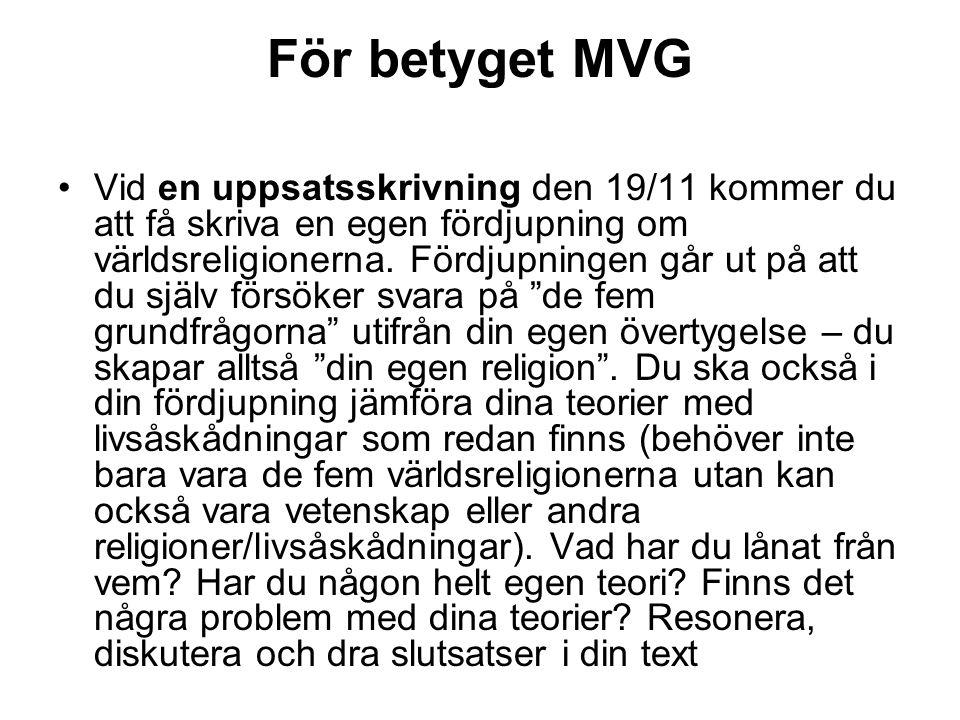 För betyget MVG Vid en uppsatsskrivning den 19/11 kommer du att få skriva en egen fördjupning om världsreligionerna. Fördjupningen går ut på att du sj