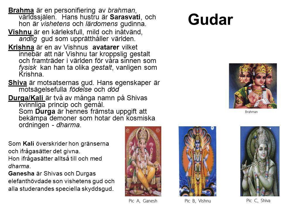 Brahma är en personifiering av brahman, världssjälen. Hans hustru är Sarasvati, och hon är vishetens och lärdomens gudinna. Vishnu är en kärleksfull,