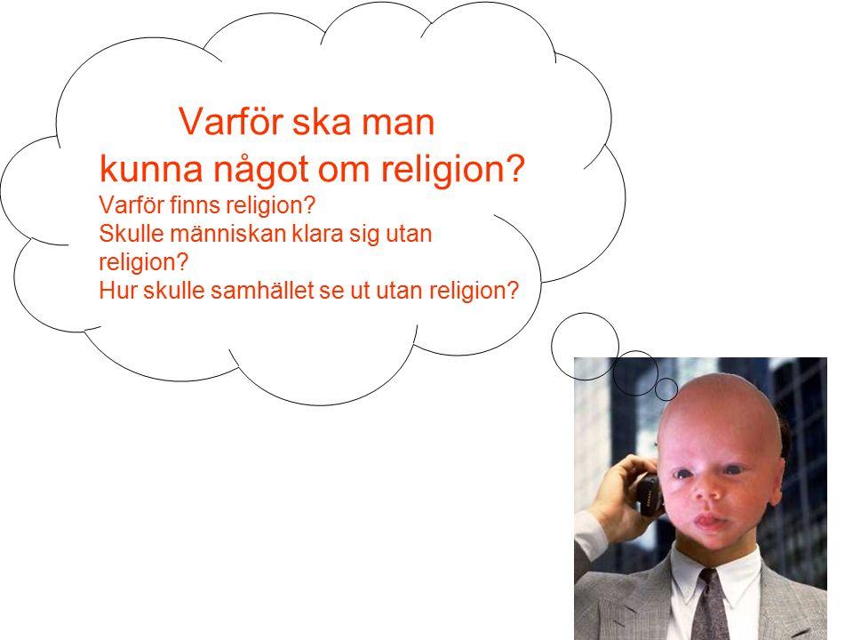 Varför ska man kunna något om religion. Varför finns religion.