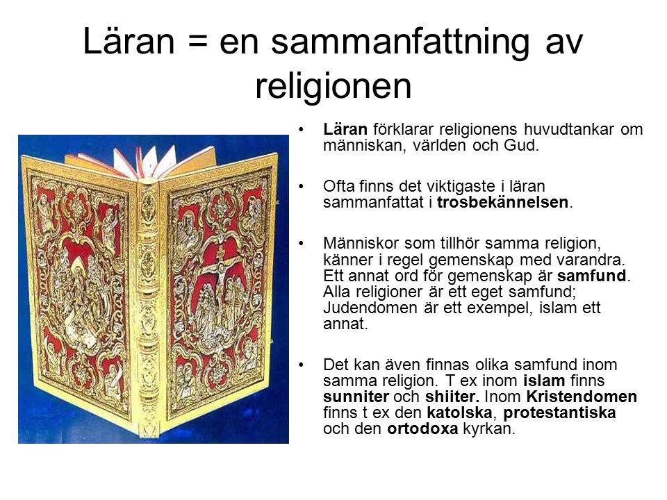 Läran = en sammanfattning av religionen Läran förklarar religionens huvudtankar om människan, världen och Gud. Ofta finns det viktigaste i läran samma