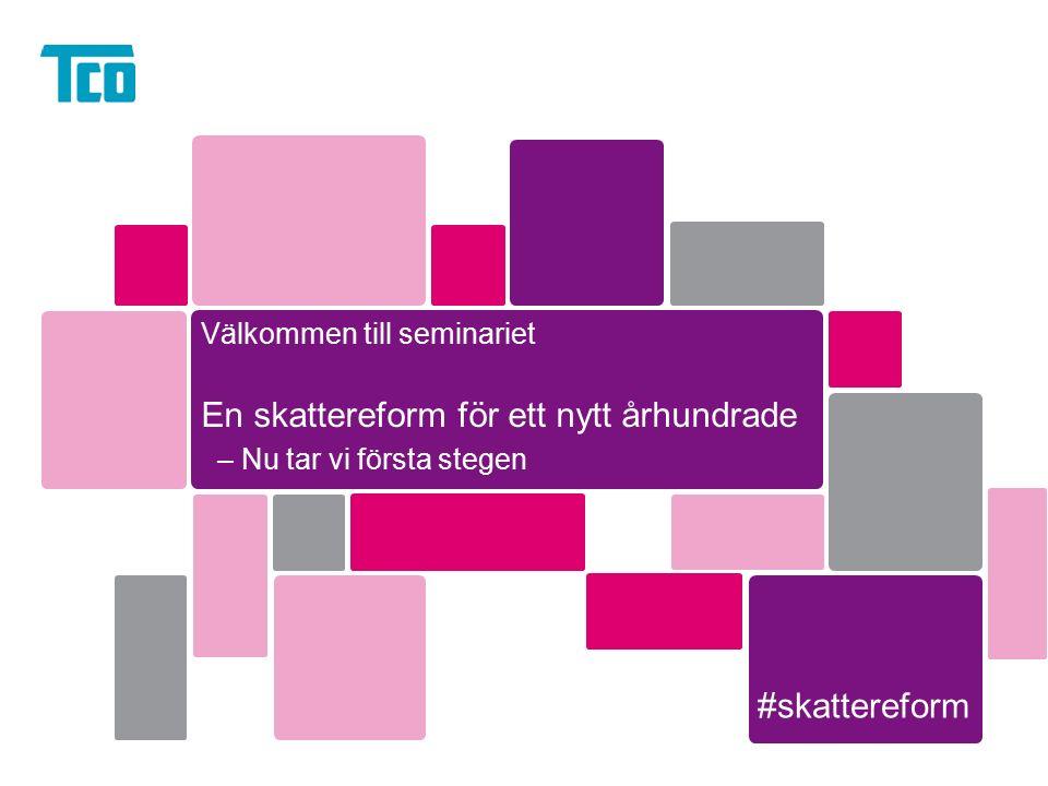 Välkommen till seminariet En skattereform för ett nytt århundrade – Nu tar vi första stegen #skattereform