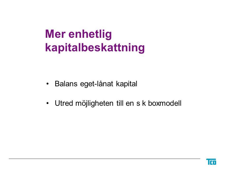 Mer enhetlig kapitalbeskattning Balans eget-lånat kapital Utred möjligheten till en s k boxmodell