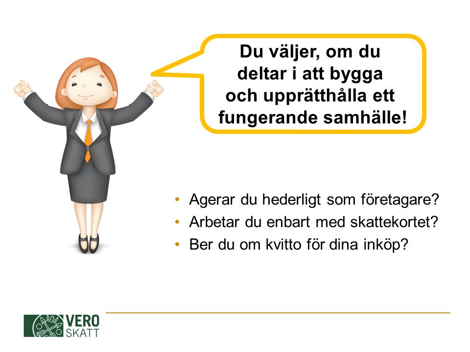 Agerar du hederligt som företagare? Arbetar du enbart med skattekortet? Ber du om kvitto för dina inköp? Du väljer, om du deltar i att bygga och upprä