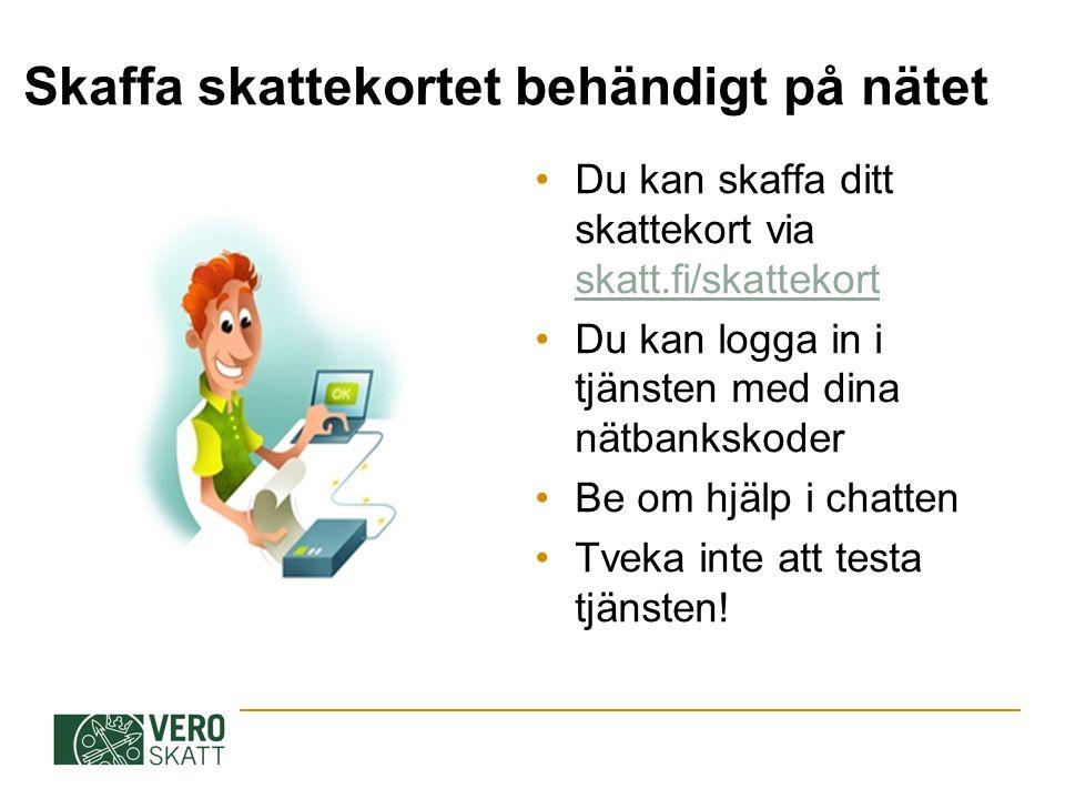 Skaffa skattekortet behändigt på nätet Du kan skaffa ditt skattekort via skatt.fi/skattekort skatt.fi/skattekort Du kan logga in i tjänsten med dina n