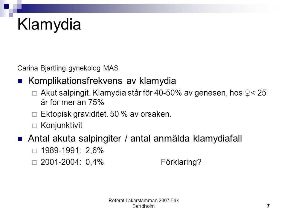 Referat Läkarstämman 2007 Erik Sandholm7 Klamydia Carina Bjartling gynekolog MAS Komplikationsfrekvens av klamydia  Akut salpingit.