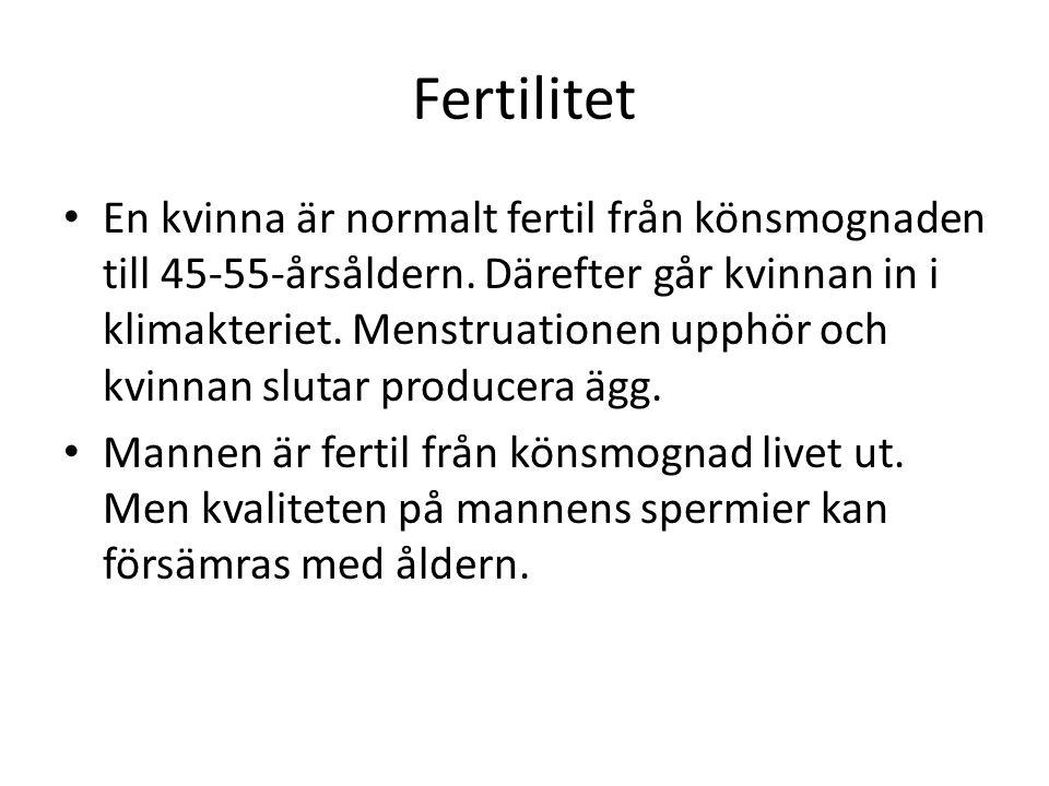 Fertilitet En kvinna är normalt fertil från könsmognaden till 45-55-årsåldern. Därefter går kvinnan in i klimakteriet. Menstruationen upphör och kvinn