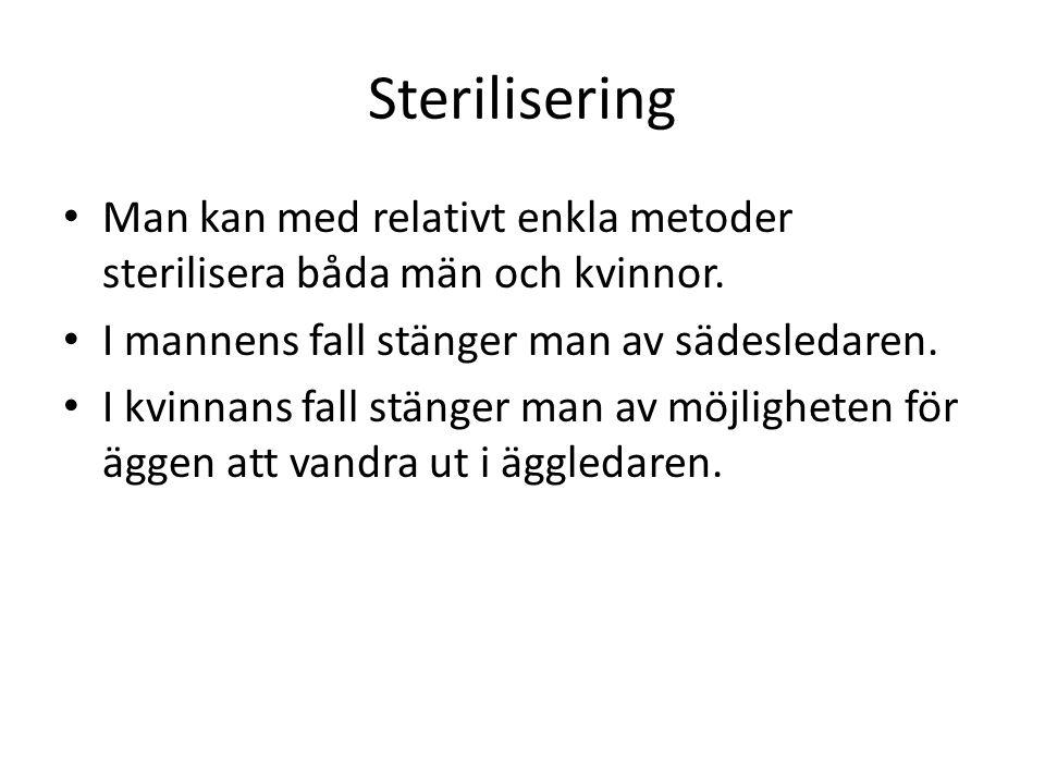 Sterilisering Man kan med relativt enkla metoder sterilisera båda män och kvinnor. I mannens fall stänger man av sädesledaren. I kvinnans fall stänger