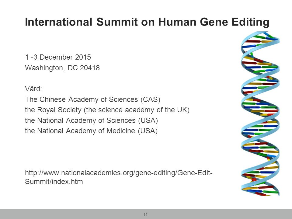 International Summit on Human Gene Editing 1 -3 December 2015 Washington, DC 20418 Värd: The Chinese Academy of Sciences (CAS) the Royal Society (the