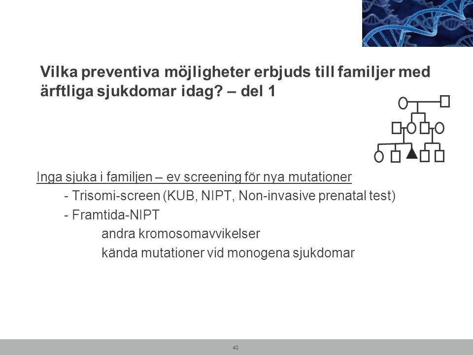 Vilka preventiva möjligheter erbjuds till familjer med ärftliga sjukdomar idag? – del 1 Inga sjuka i familjen – ev screening för nya mutationer - Tris