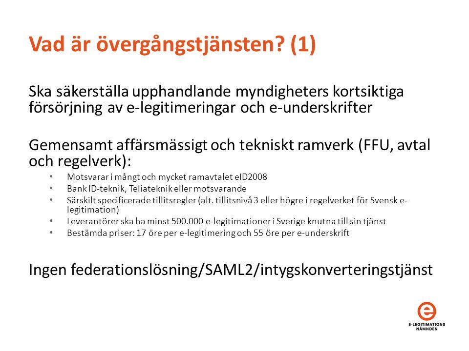 Vad är övergångstjänsten? (1) Ska säkerställa upphandlande myndigheters kortsiktiga försörjning av e-legitimeringar och e-underskrifter Gemensamt affä