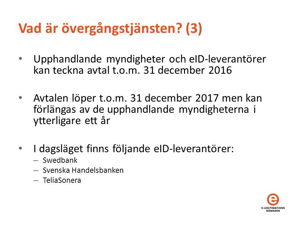 Vad är övergångstjänsten? (3) Upphandlande myndigheter och eID-leverantörer kan teckna avtal t.o.m. 31 december 2016 Avtalen löper t.o.m. 31 december