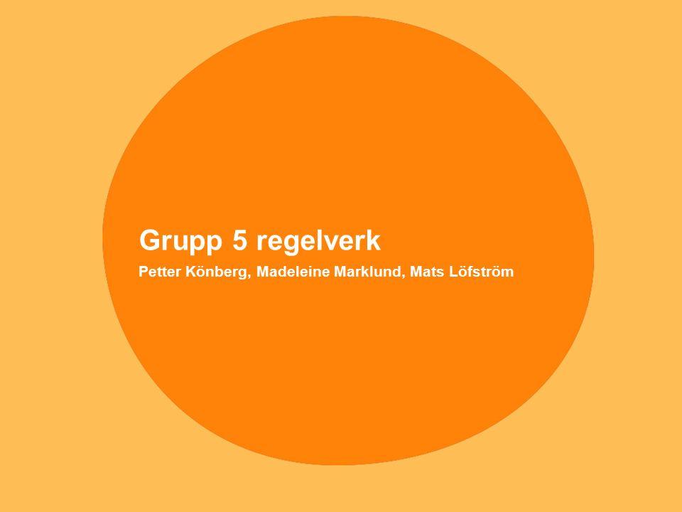 Grupp 5 regelverk Petter Könberg, Madeleine Marklund, Mats Löfström