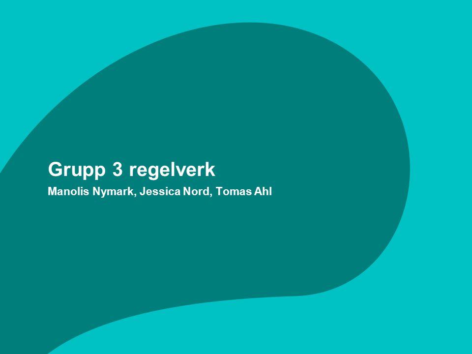 Grupp 3 regelverk Manolis Nymark, Jessica Nord, Tomas Ahl
