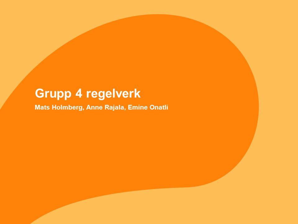 Regelverk grupp 4 VadKommentar Mål istället för regelverk Kan vi ersätta regelverk med en mål/vision som är full transparens.