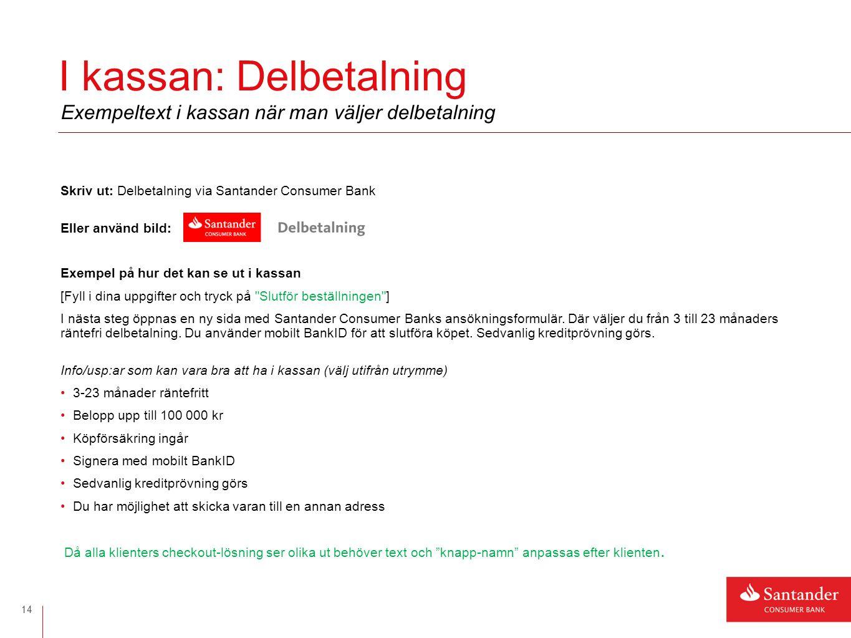 Skriv ut: Delbetalning via Santander Consumer Bank Eller använd bild: Exempel på hur det kan se ut i kassan [Fyll i dina uppgifter och tryck på Slutför beställningen ] I nästa steg öppnas en ny sida med Santander Consumer Banks ansökningsformulär.