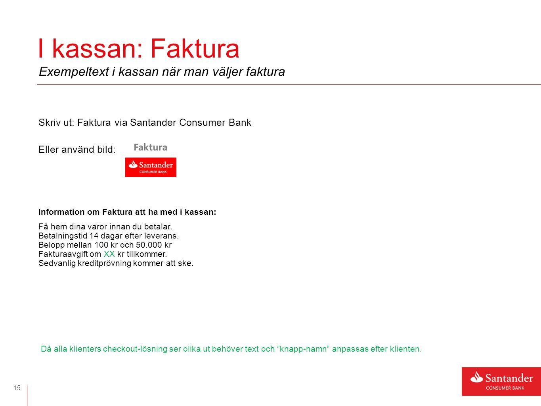 Skriv ut: Faktura via Santander Consumer Bank Eller använd bild: Information om Faktura att ha med i kassan: Få hem dina varor innan du betalar.