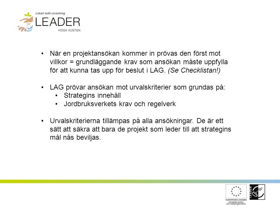 När en projektansökan kommer in prövas den först mot villkor = grundläggande krav som ansökan måste uppfylla för att kunna tas upp för beslut i LAG. (
