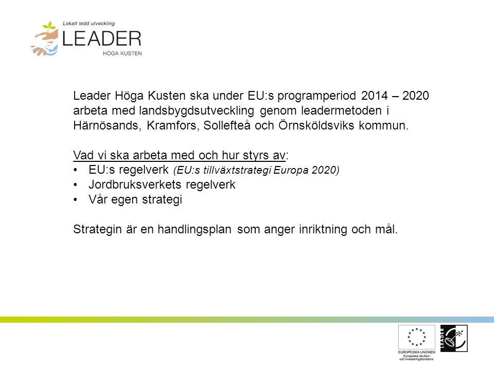 Leader Höga Kusten ska under EU:s programperiod 2014 – 2020 arbeta med landsbygdsutveckling genom leadermetoden i Härnösands, Kramfors, Sollefteå och Örnsköldsviks kommun.