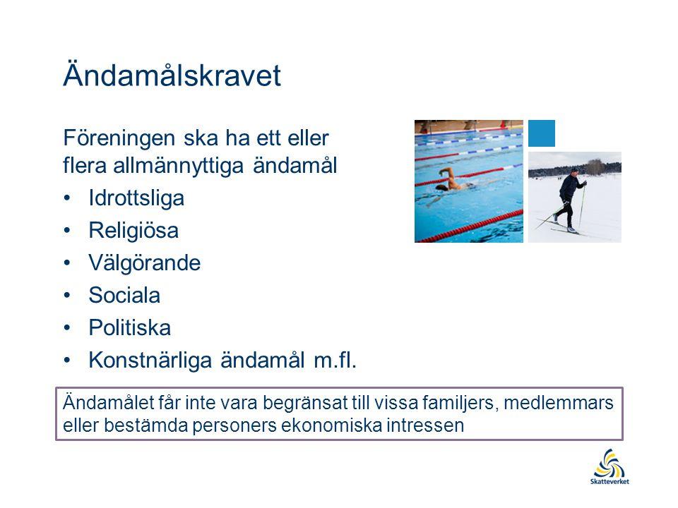 Ändamålskravet Föreningen ska ha ett eller flera allmännyttiga ändamål Idrottsliga Religiösa Välgörande Sociala Politiska Konstnärliga ändamål m.fl.