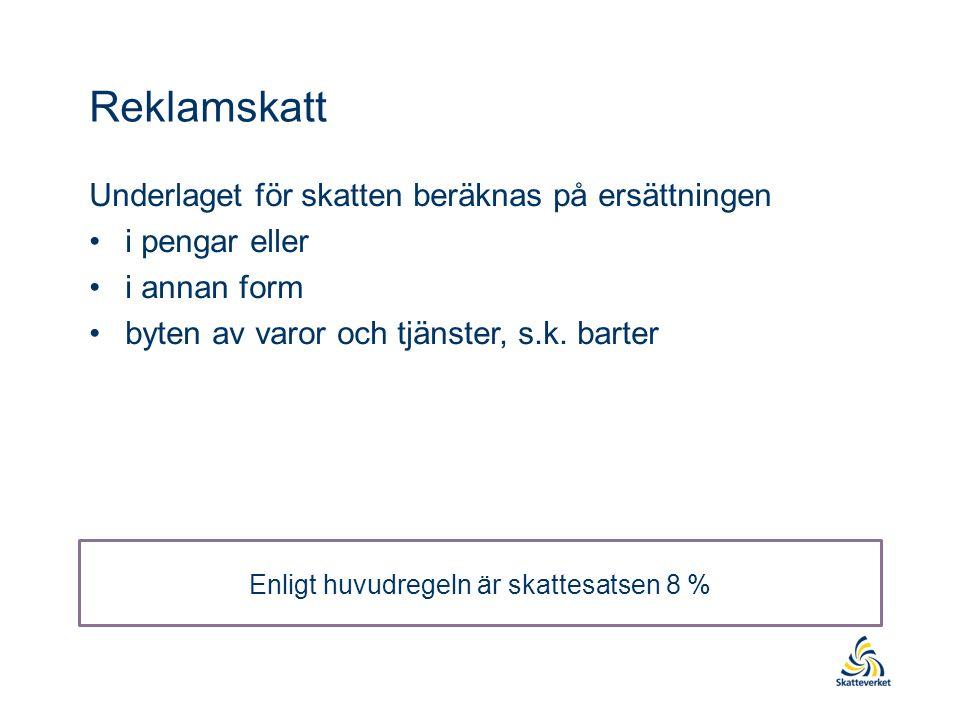 Reklamskatt Underlaget för skatten beräknas på ersättningen i pengar eller i annan form byten av varor och tjänster, s.k.