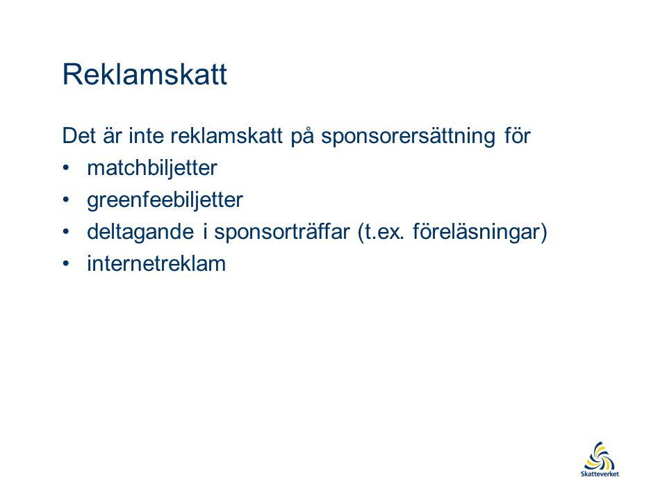 Reklamskatt Det är inte reklamskatt på sponsorersättning för matchbiljetter greenfeebiljetter deltagande i sponsorträffar (t.ex.