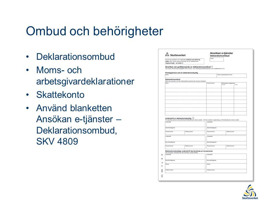 Ombud och behörigheter Deklarationsombud Moms- och arbetsgivardeklarationer Skattekonto Använd blanketten Ansökan e-tjänster – Deklarationsombud, SKV 4809