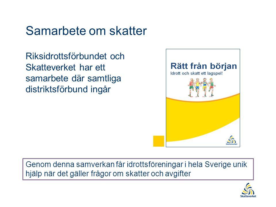 Samarbete om skatter Riksidrottsförbundet och Skatteverket har ett samarbete där samtliga distriktsförbund ingår Genom denna samverkan får idrottsföreningar i hela Sverige unik hjälp när det gäller frågor om skatter och avgifter