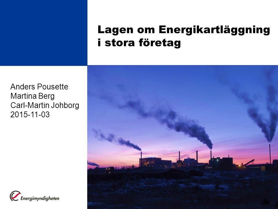 Lagen om Energikartläggning i stora företag Anders Pousette Martina Berg Carl-Martin Johborg 2015-11-03