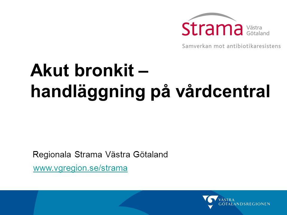 Akut bronkit – handläggning på vårdcentral www.vgregion.se/strama Regionala Strama Västra Götaland