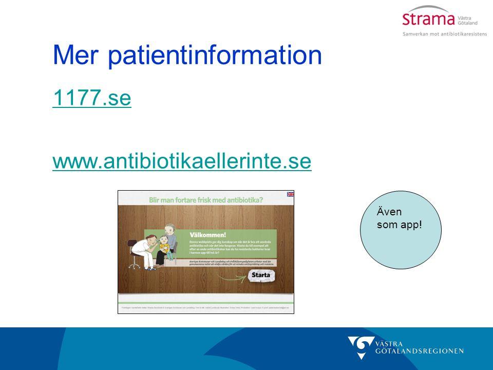 Mer patientinformation 1177.se www.antibiotikaellerinte.se Även som app!