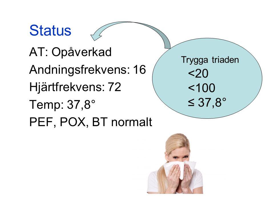 Status AT: Opåverkad Andningsfrekvens: 16 Hjärtfrekvens: 72 Temp: 37,8° PEF, POX, BT normalt Trygga triaden <20 <100 ≤ 37,8°