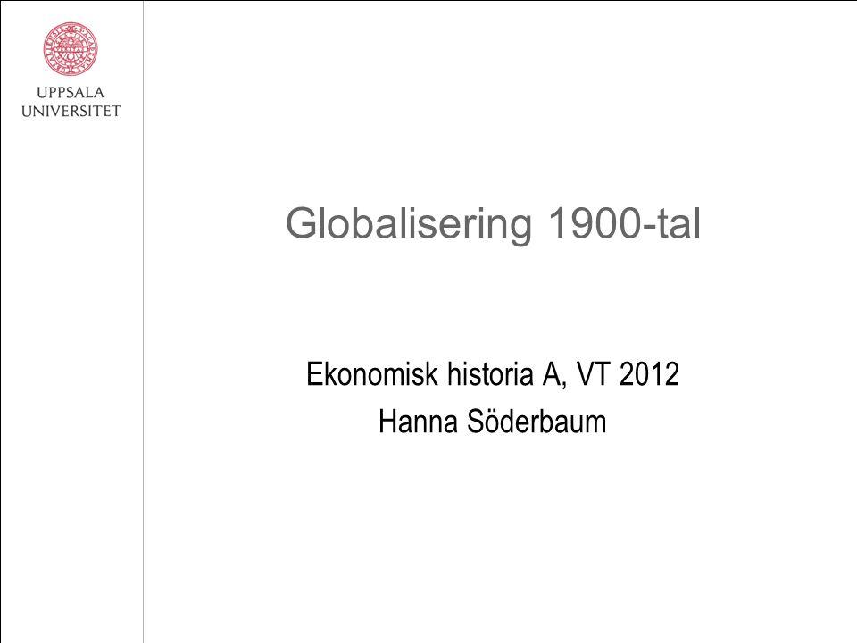 Globalisering 1900-tal Ekonomisk historia A, VT 2012 Hanna Söderbaum