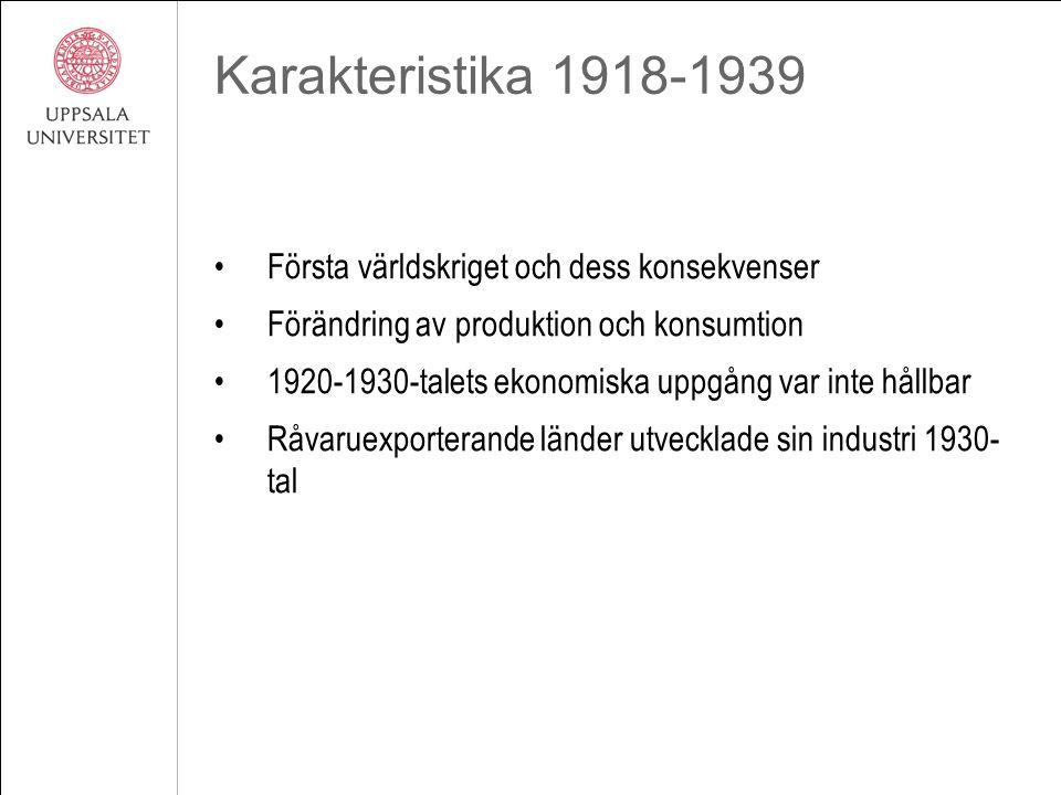 Karakteristika 1918-1939 Första världskriget och dess konsekvenser Förändring av produktion och konsumtion 1920-1930-talets ekonomiska uppgång var int