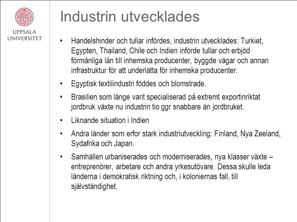 Industrin utvecklades Handelshinder och tullar infördes, industrin utvecklades: Turkiet, Egypten, Thailand, Chile och Indien införde tullar och erbjöd