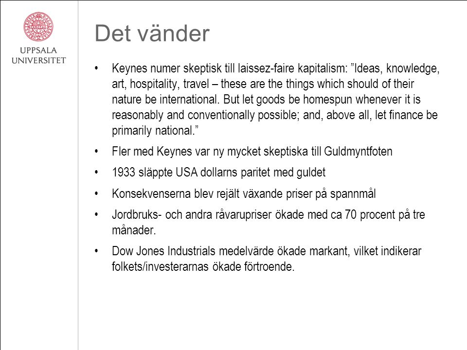 Det vänder Keynes numer skeptisk till laissez-faire kapitalism: Ideas, knowledge, art, hospitality, travel – these are the things which should of their nature be international.