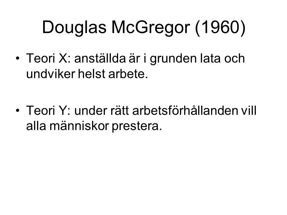 Douglas McGregor (1960) Teori X: anställda är i grunden lata och undviker helst arbete. Teori Y: under rätt arbetsförhållanden vill alla människor pre