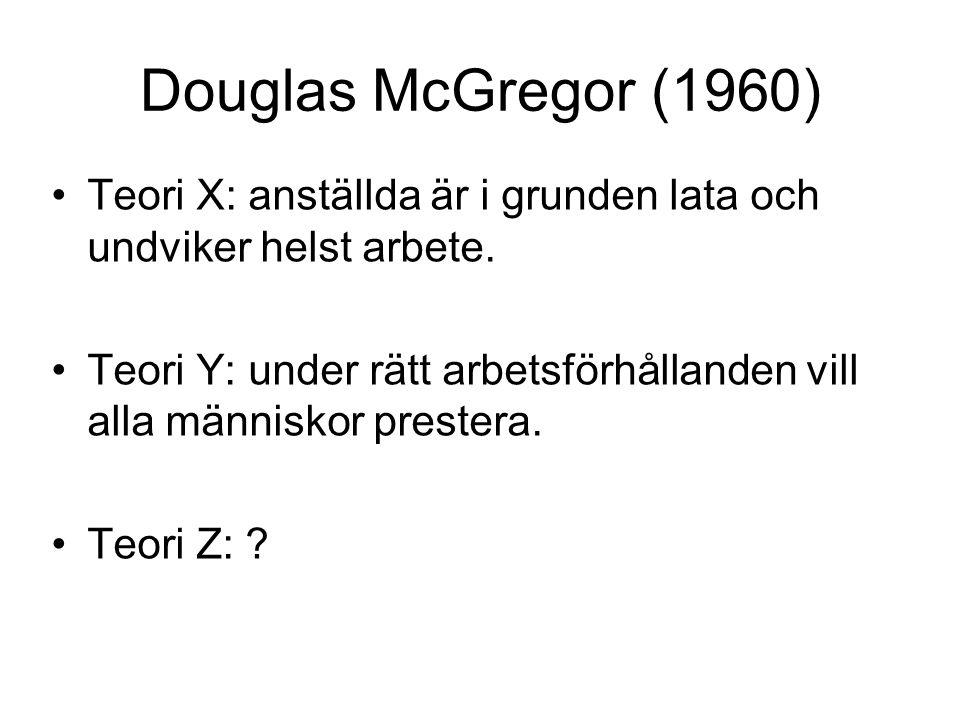 Douglas McGregor (1960) Teori X: anställda är i grunden lata och undviker helst arbete.