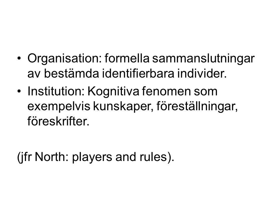 Organisation: formella sammanslutningar av bestämda identifierbara individer. Institution: Kognitiva fenomen som exempelvis kunskaper, föreställningar