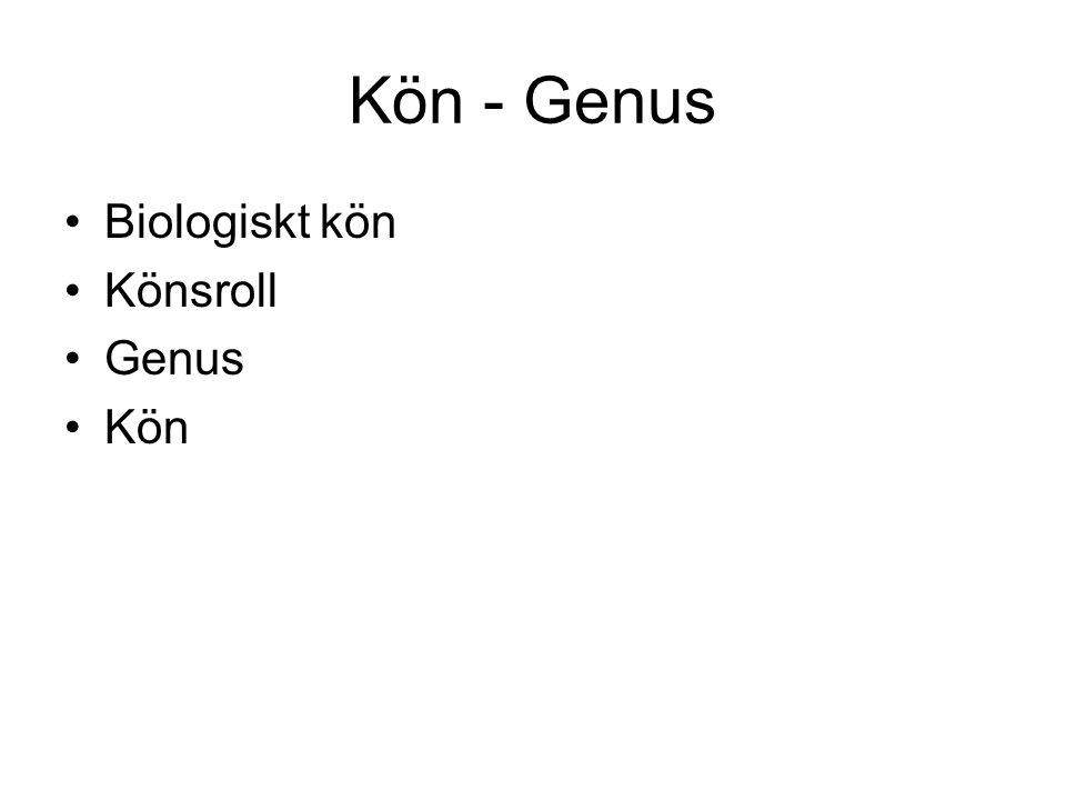 Kön - Genus Biologiskt kön Könsroll Genus Kön