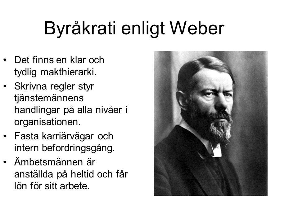 Byråkrati enligt Weber Det finns en klar och tydlig makthierarki.