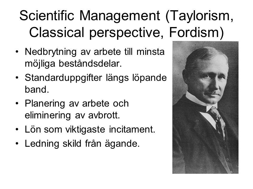 Scientific Management (Taylorism, Classical perspective, Fordism) Nedbrytning av arbete till minsta möjliga beståndsdelar. Standarduppgifter längs löp