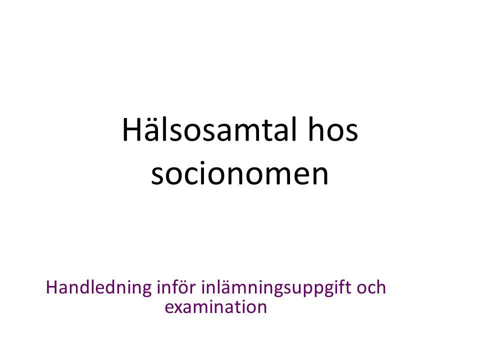 Hälsosamtal hos socionomen Handledning inför inlämningsuppgift och examination