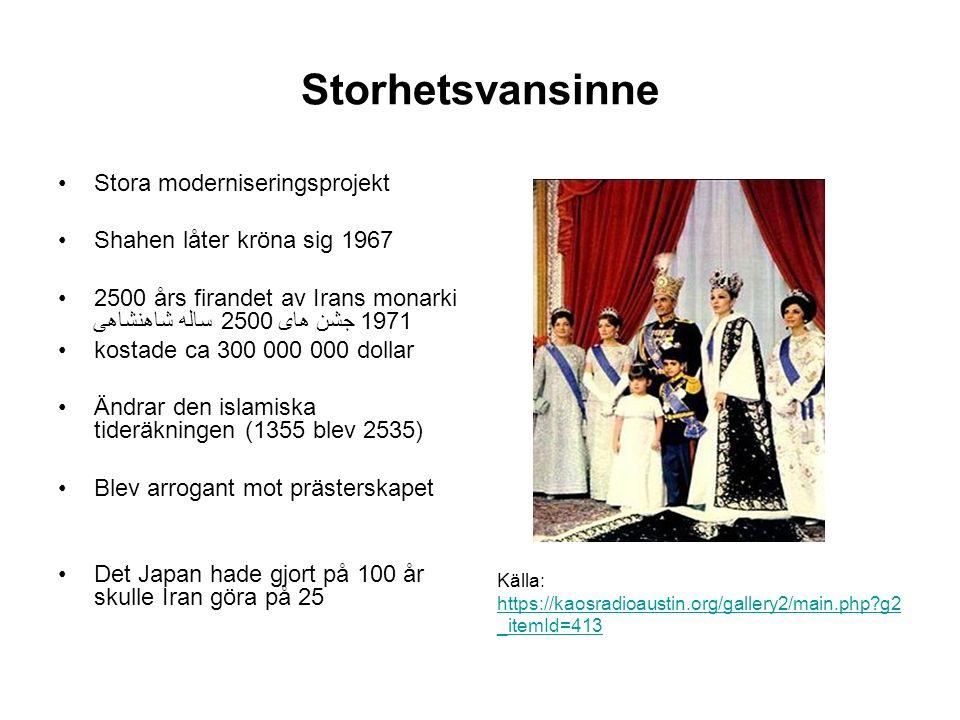 Storhetsvansinne Stora moderniseringsprojekt Shahen låter kröna sig 1967 2500 års firandet av Irans monarki جشن های 2500 ساله شاهنشاهی 1971 kostade ca 300 000 000 dollar Ändrar den islamiska tideräkningen (1355 blev 2535) Blev arrogant mot prästerskapet Det Japan hade gjort på 100 år skulle Iran göra på 25 Källa: https://kaosradioaustin.org/gallery2/main.php g2 _itemId=413 https://kaosradioaustin.org/gallery2/main.php g2 _itemId=413