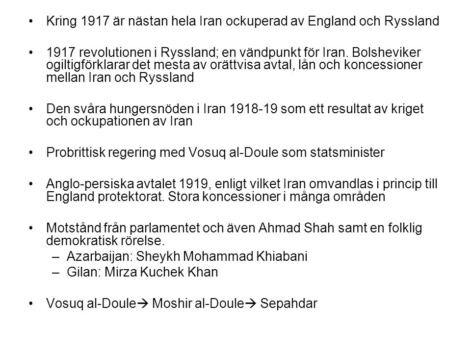Kring 1917 är nästan hela Iran ockuperad av England och Ryssland 1917 revolutionen i Ryssland; en vändpunkt för Iran.