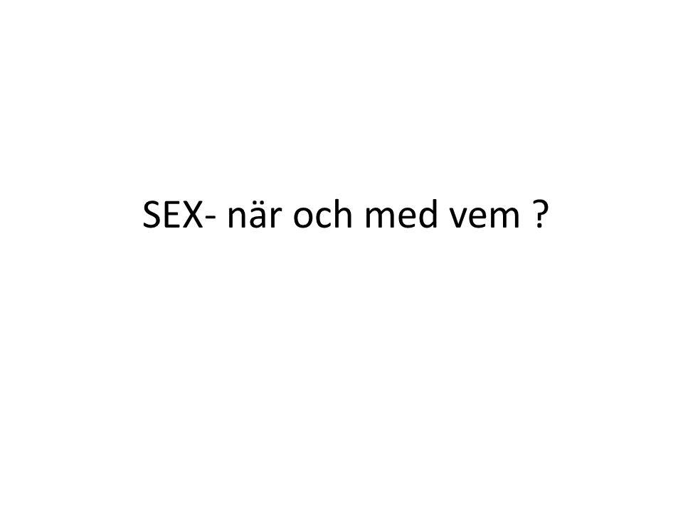 SEX- när och med vem ?