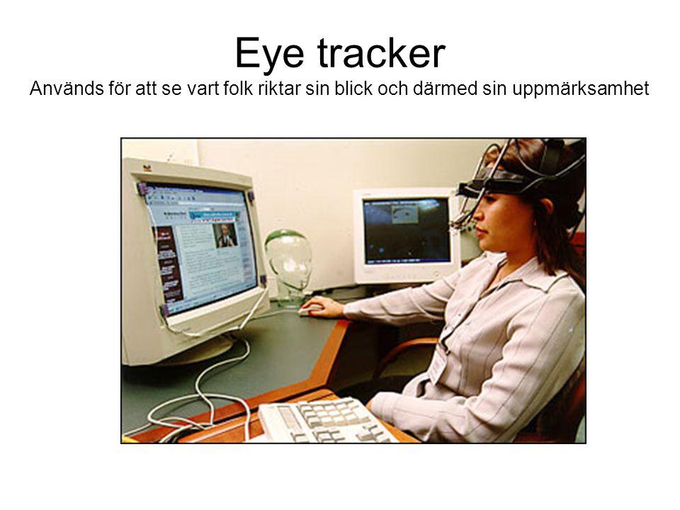 Eye tracker Används för att se vart folk riktar sin blick och därmed sin uppmärksamhet